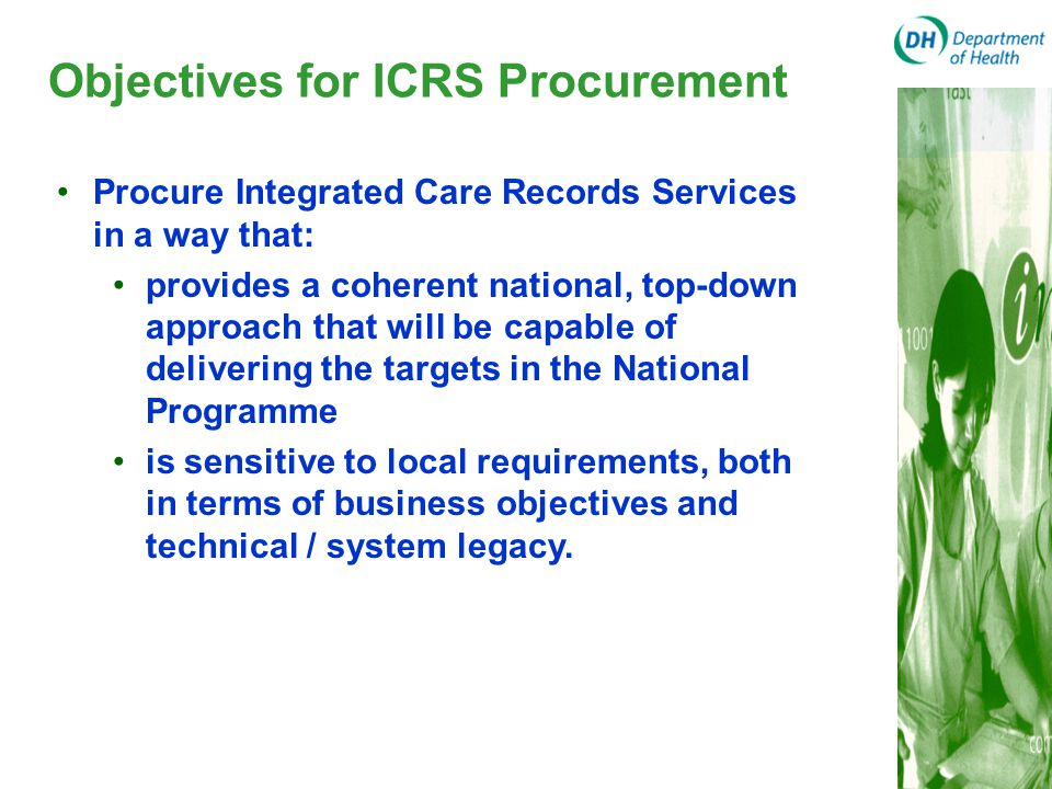 Procure Integrated Care Records Services in a way that: provides a coherent national, top-down approach that will be capable of delivering the targets