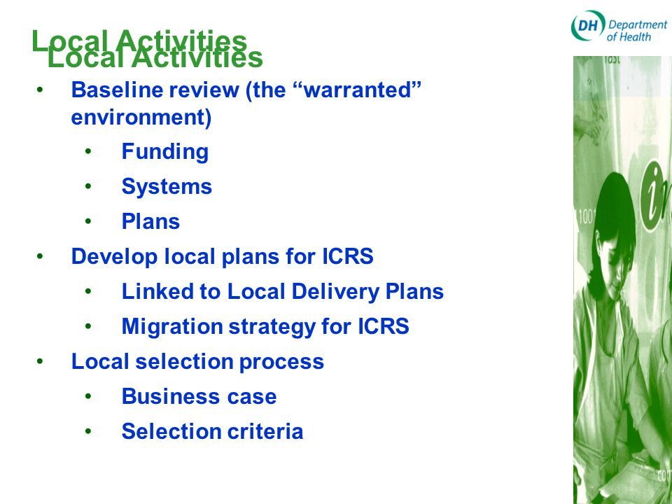 """Local Activities Baseline review (the """"warranted"""" environment) Funding Systems Plans Develop local plans for ICRS Linked to Local Delivery Plans Migra"""