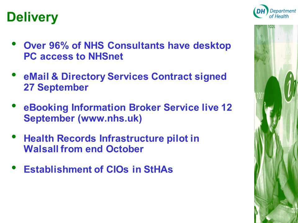 Delivery Over 96% of NHS Consultants have desktop PC access to NHSnet eMail & Directory Services Contract signed 27 September eBooking Information Bro