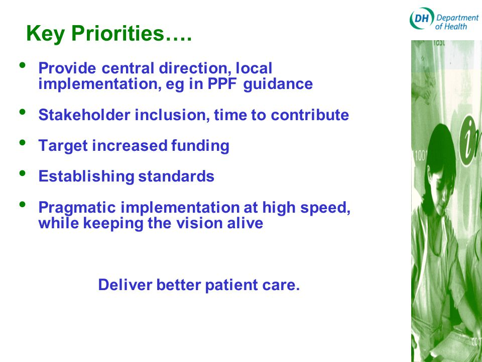 Key Priorities…. Provide central direction, local implementation, eg in PPF guidance Stakeholder inclusion, time to contribute Target increased fundin