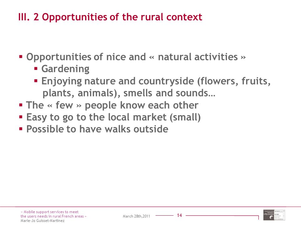 Titre présentation Sous titre Intervenant 14 14 mars 2011 14 III. 2 Opportunities of the rural context  Opportunities of nice and « natural activitie
