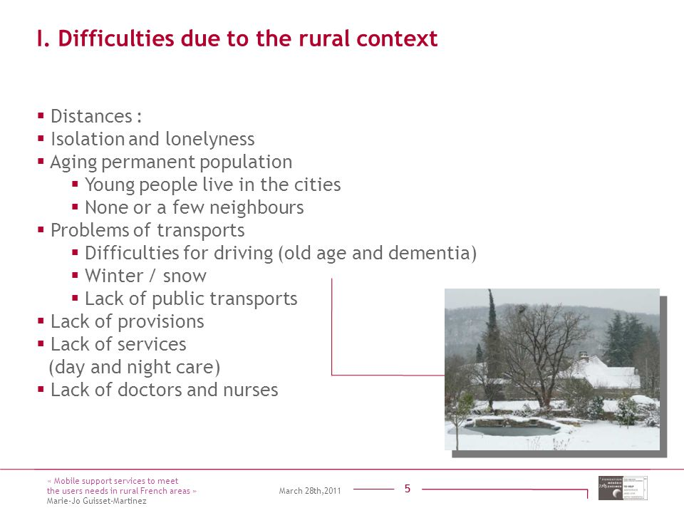 Titre présentation Sous titre Intervenant 5 14 mars 2011 5 I. Difficulties due to the rural context  Distances :  Isolation and lonelyness  Aging p