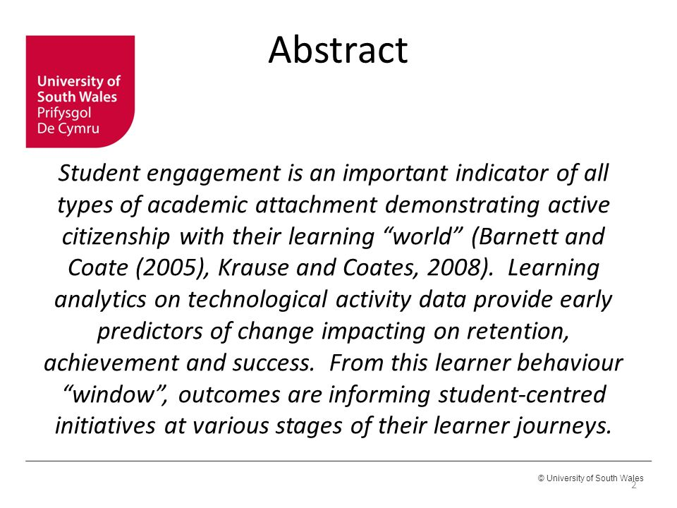 © University of South Wales Abstract Student engagement is an important indicator of all types of academic attachment demonstrating active citizenship