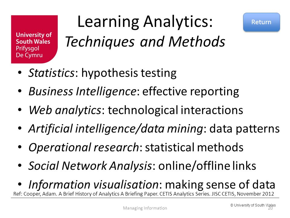 © University of South Wales Learning Analytics: Techniques and Methods Statistics: hypothesis testing Business Intelligence: effective reporting Web a