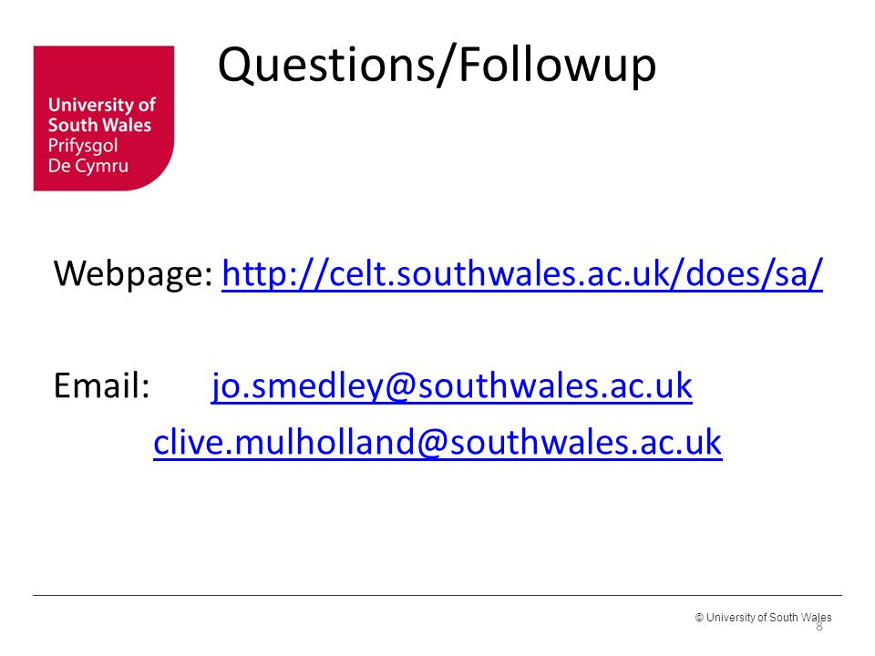 © University of South Wales Questions/Followup Webpage: http://celt.southwales.ac.uk/does/sa/http://celt.southwales.ac.uk/does/sa/ Email: jo.smedley@s