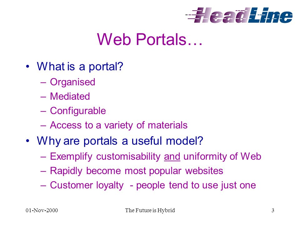 01-Nov-2000The Future is Hybrid3 Web Portals… What is a portal.