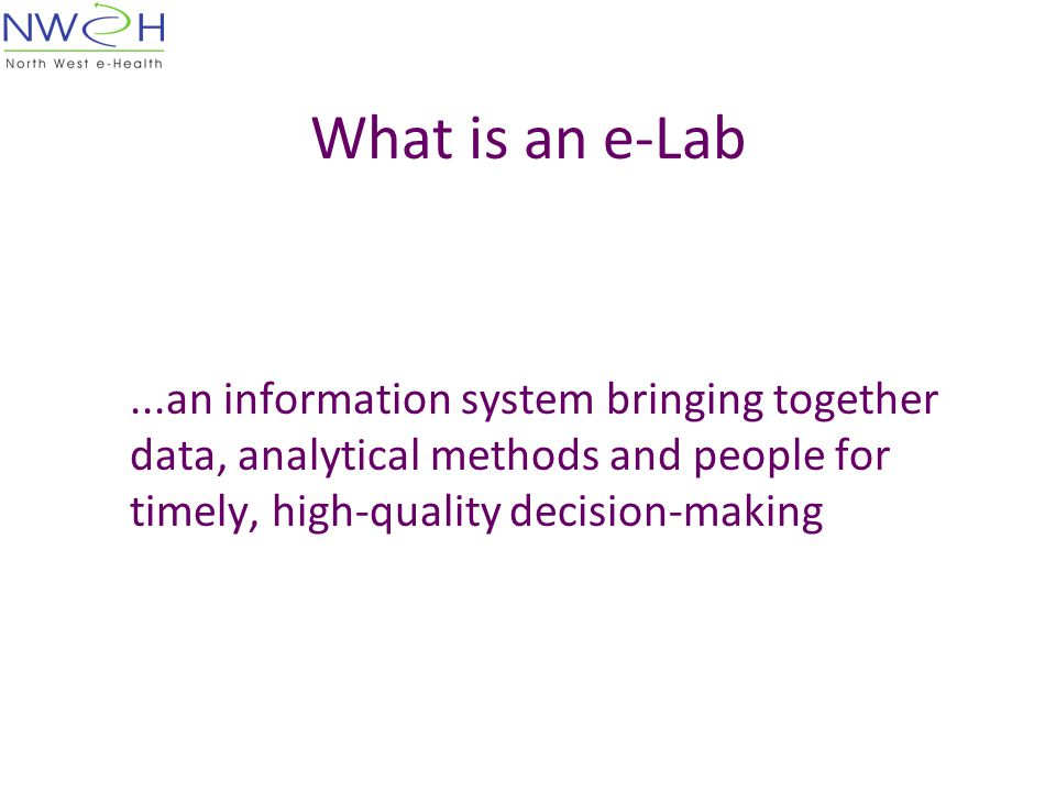 What is an e-Lab...an information system bringing together data, analytical methods and people for timely, high-quality decision-making