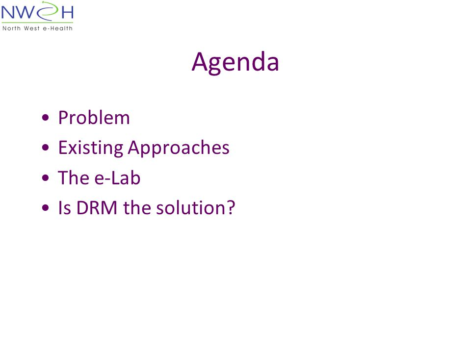 Agenda Problem Existing Approaches The e-Lab Is DRM the solution?