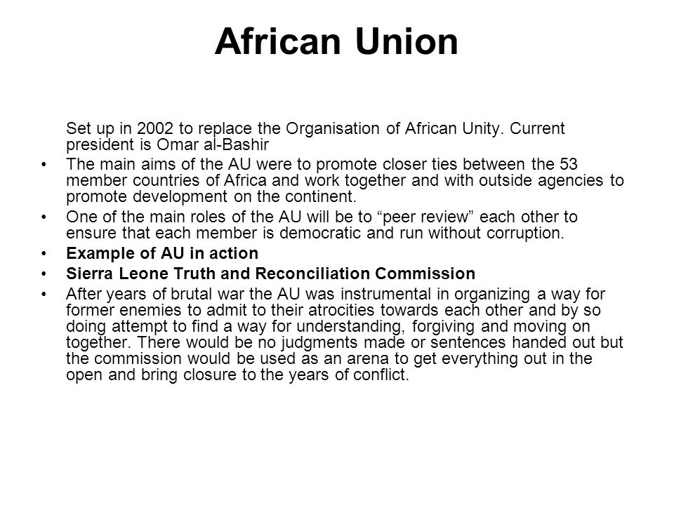 African Union Set up in 2002 to replace the Organisation of African Unity.
