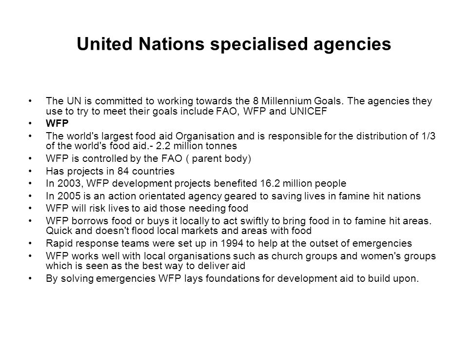 United Nations specialised agencies The UN is committed to working towards the 8 Millennium Goals.