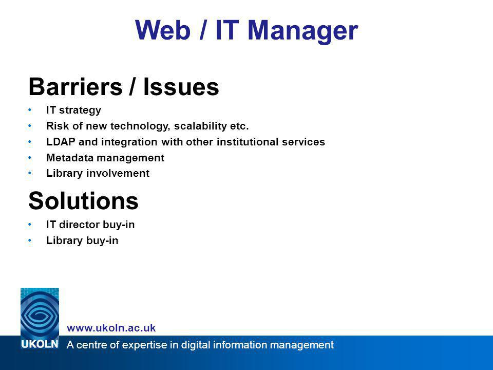 A centre of expertise in digital information management www.ukoln.ac.uk Barriers / Issues Management responsibility Metadata creation How do you join up with other universities.
