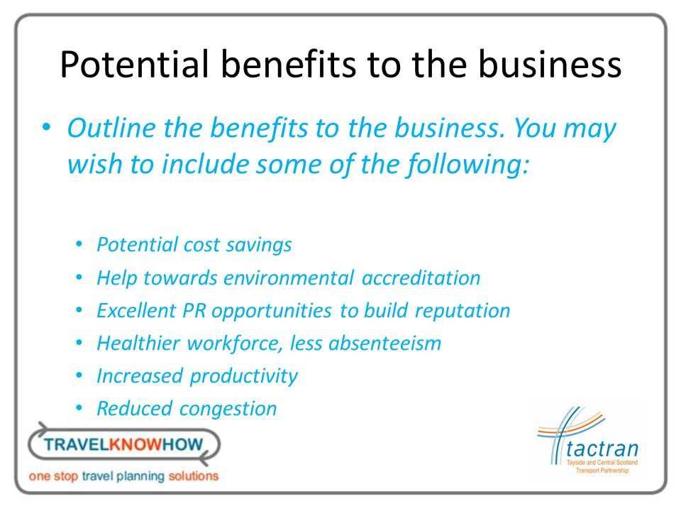 Potential benefits to the business Outline the benefits to the business.