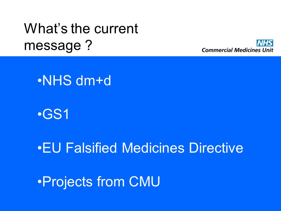 What's the current message ? NHS dm+d GS1 EU Falsified Medicines Directive Projects from CMU