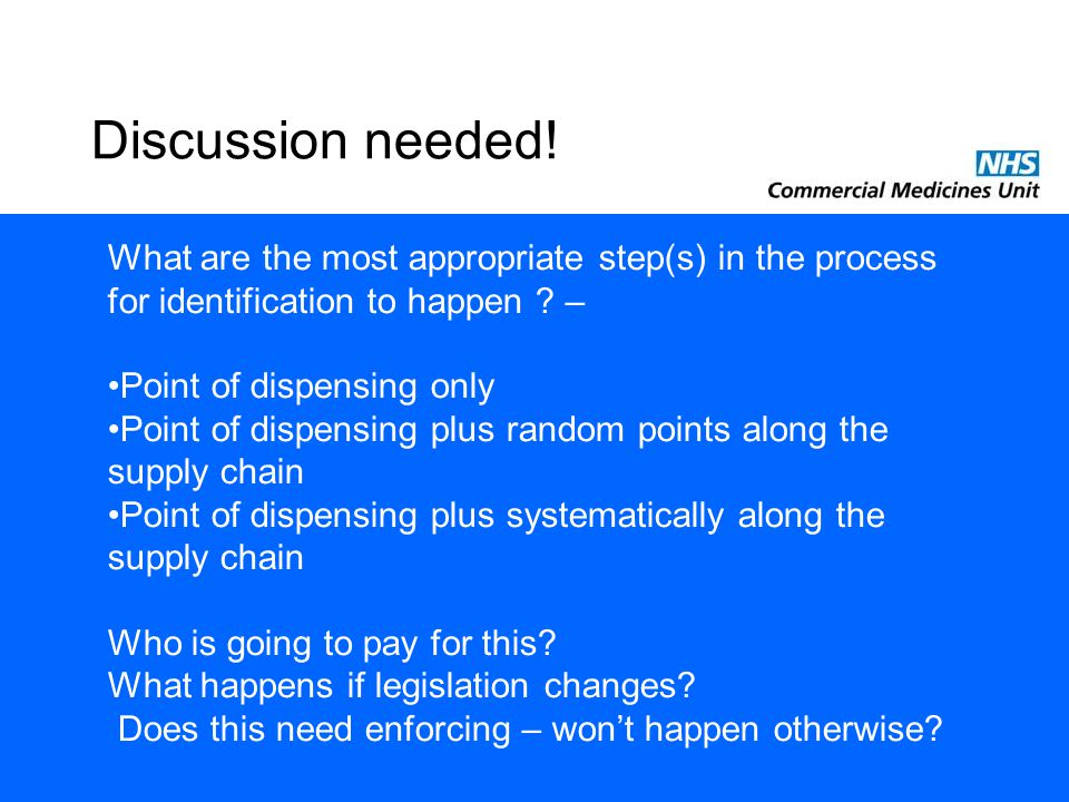 Discussion needed! What are the most appropriate step(s) in the process for identification to happen ? – Point of dispensing only Point of dispensing