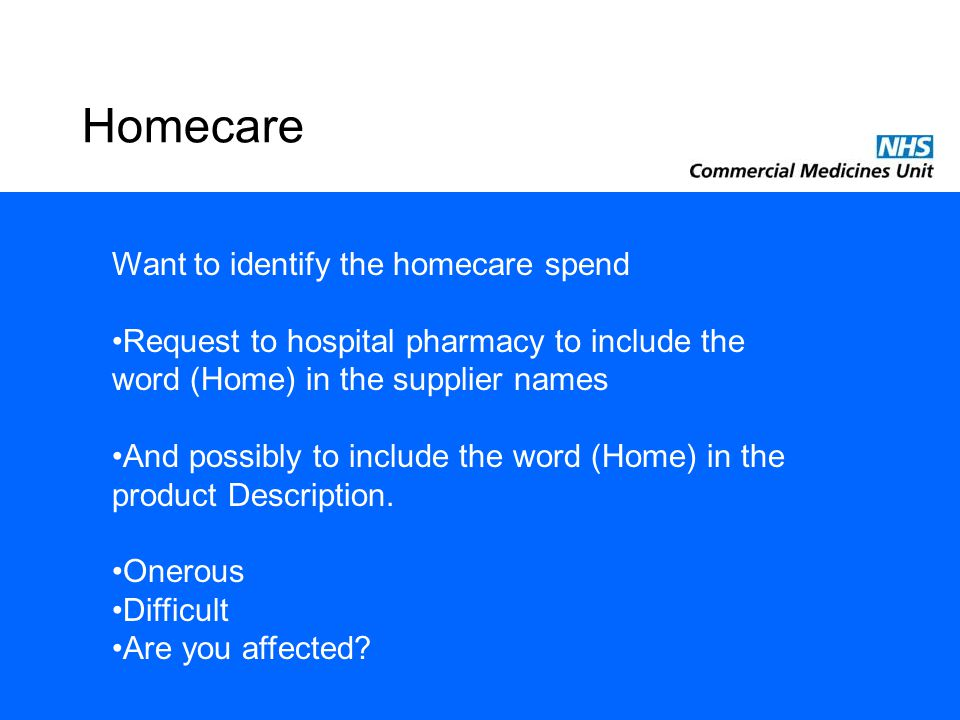 Want to identify the homecare spend Request to hospital pharmacy to include the word (Home) in the supplier names And possibly to include the word (Ho