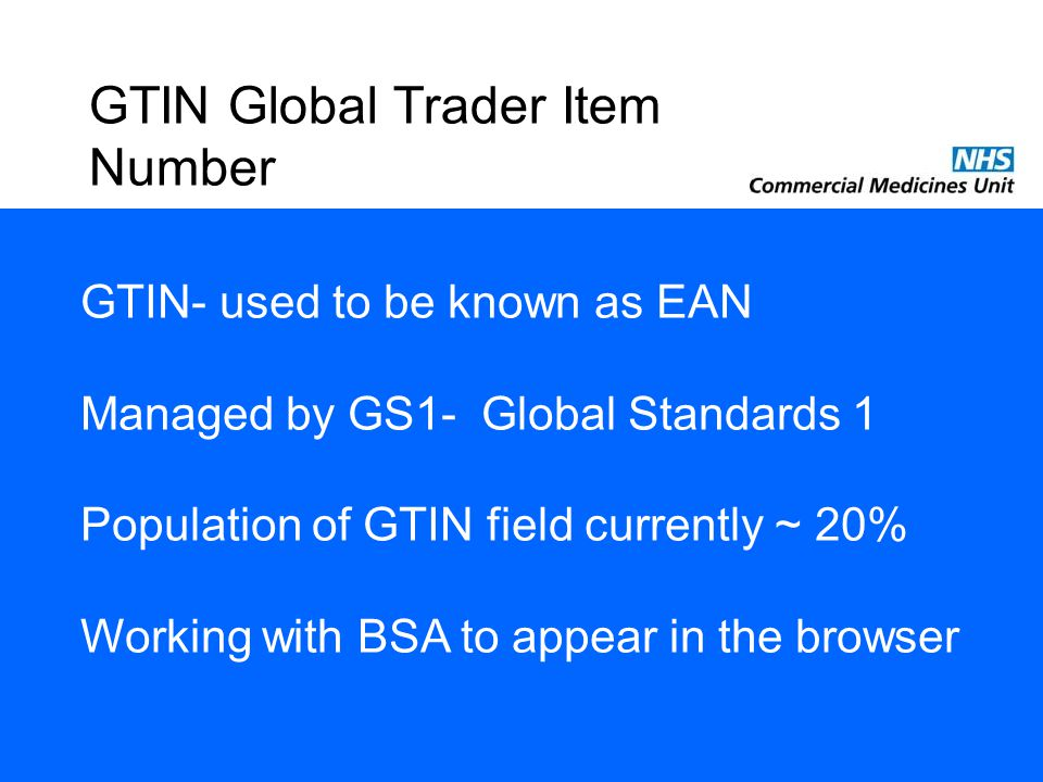 GTIN Global Trader Item Number GTIN- used to be known as EAN Managed by GS1- Global Standards 1 Population of GTIN field currently ~ 20% Working with