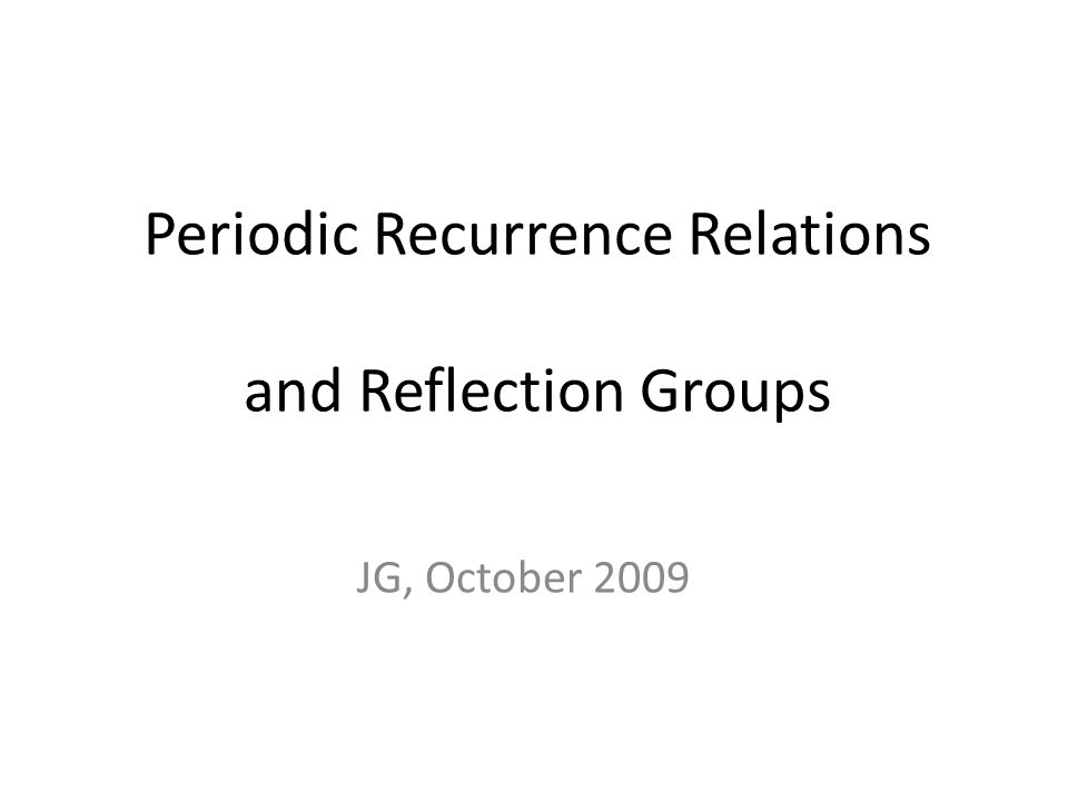 Periodic Recurrence Relations and Reflection Groups JG, October 2009