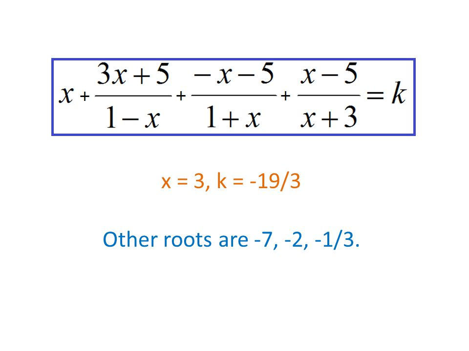 x = 3, k = -19/3 Other roots are -7, -2, -1/3.