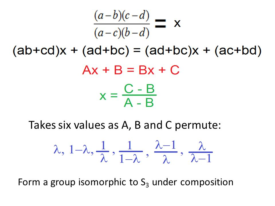 Takes six values as A, B and C permute: Form a group isomorphic to S 3 under composition