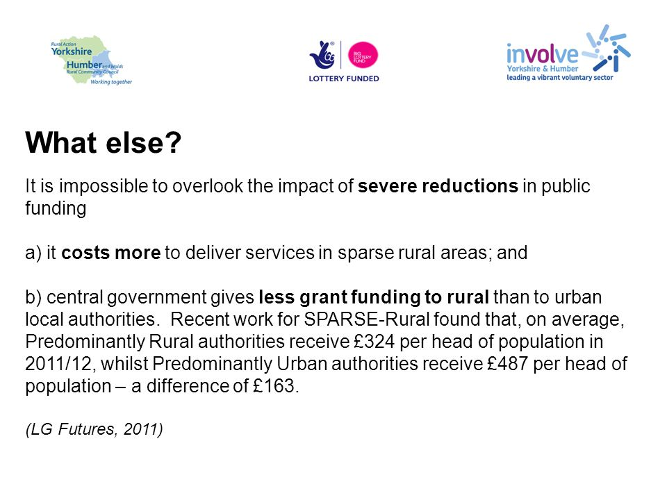What else? It is impossible to overlook the impact of severe reductions in public funding a) it costs more to deliver services in sparse rural areas;