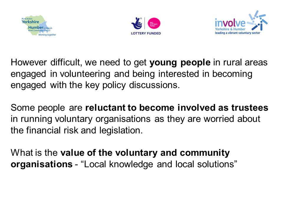 However difficult, we need to get young people in rural areas engaged in volunteering and being interested in becoming engaged with the key policy dis