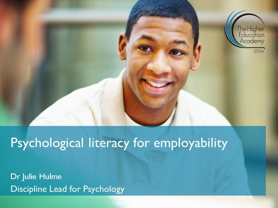 Dr Julie Hulme Discipline Lead for Psychology Psychological literacy for employability