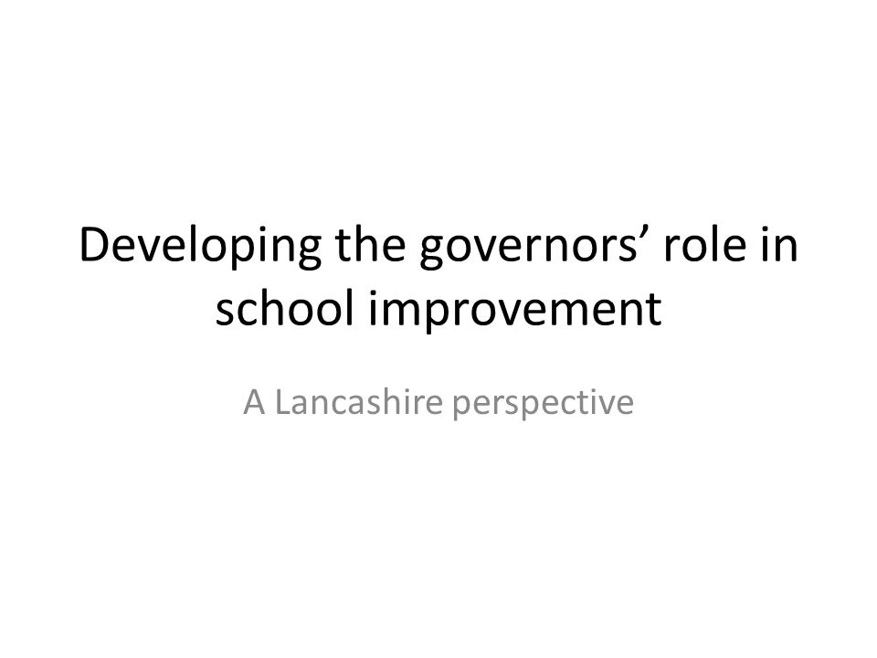 Developing the governors' role in school improvement A Lancashire perspective