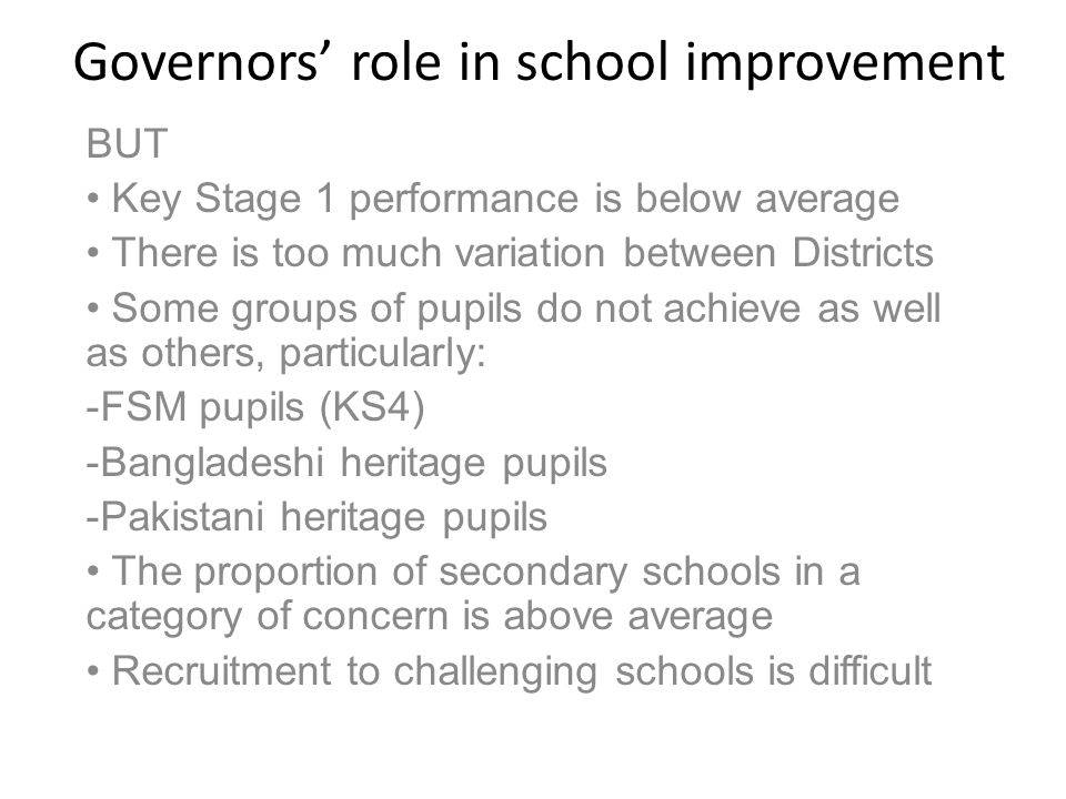 Governors' role in school improvement Supported self-evaluation We recognise that it is schools which are at the centre of raising achievement and aim to support their improvement.