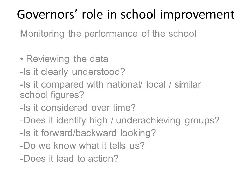Governors' role in school improvement Listening to pupils Is there a clear focus / purpose.