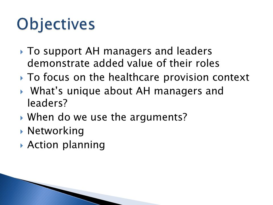  To support AH managers and leaders demonstrate added value of their roles  To focus on the healthcare provision context  What's unique about AH ma