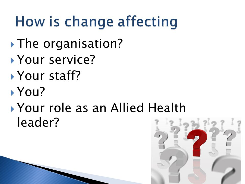  The organisation?  Your service?  Your staff?  You?  Your role as an Allied Health leader?