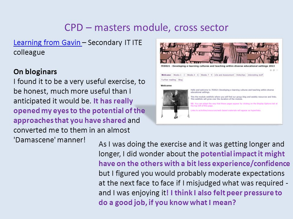 CPD – masters module, cross sector Learning from Gavin Learning from Gavin – Secondary IT ITE colleague On bloginars I found it to be a very useful exercise, to be honest, much more useful than I anticipated it would be.