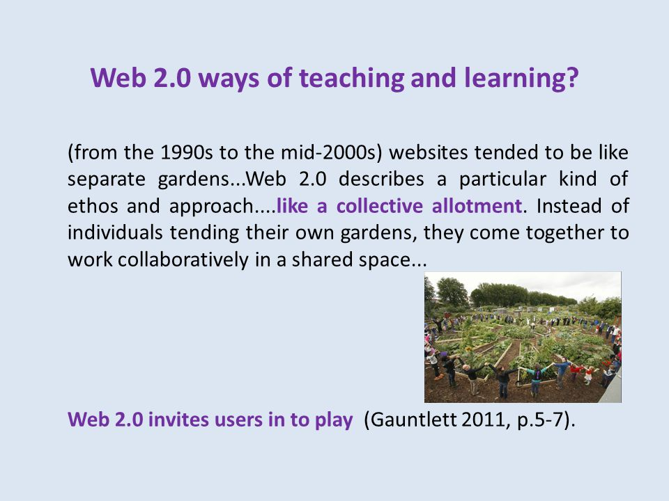 Web 2.0 ways of teaching and learning.