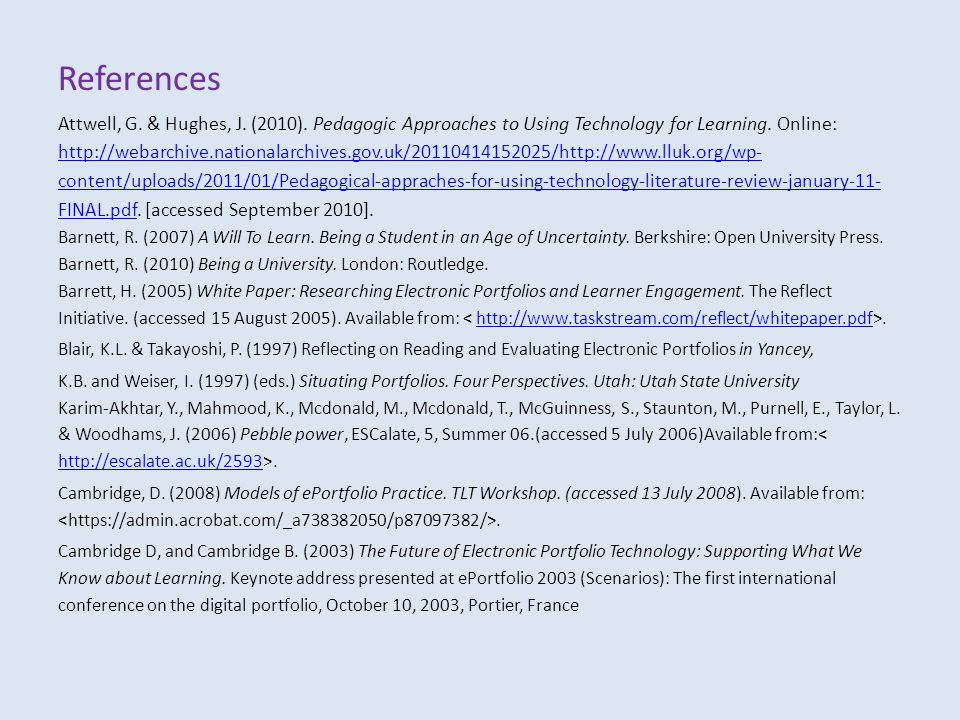 References Attwell, G. & Hughes, J. (2010). Pedagogic Approaches to Using Technology for Learning. Online: http://webarchive.nationalarchives.gov.uk/2