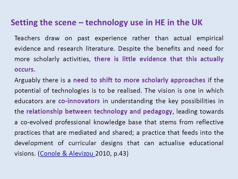 Setting the scene – technology use in HE in the UK Teachers draw on past experience rather than actual empirical evidence and research literature.