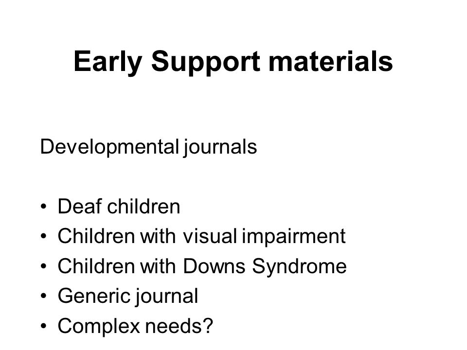 Early Support materials Developmental journals Deaf children Children with visual impairment Children with Downs Syndrome Generic journal Complex needs