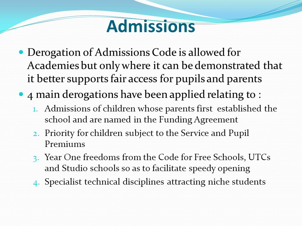 Admissions Derogation of Admissions Code is allowed for Academies but only where it can be demonstrated that it better supports fair access for pupils