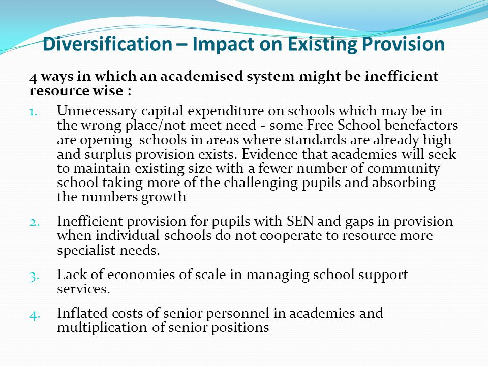 Diversification – Impact on Existing Provision 4 ways in which an academised system might be inefficient resource wise : 1. Unnecessary capital expend