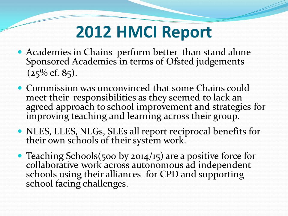 2012 HMCI Report Academies in Chains perform better than stand alone Sponsored Academies in terms of Ofsted judgements (25% cf. 85). Commission was un