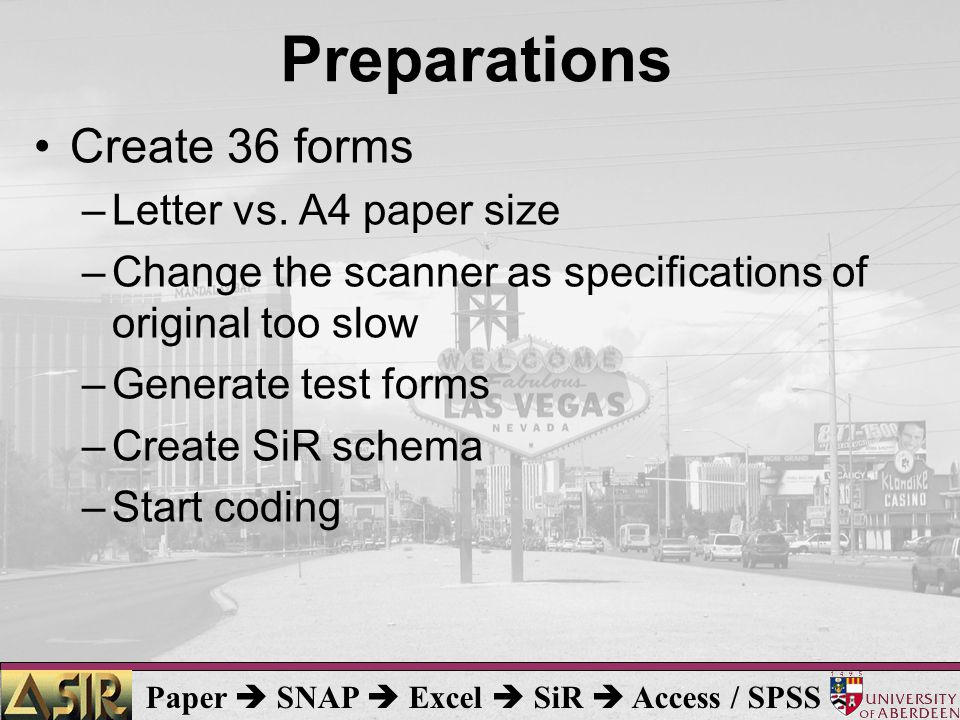 Paper  SNAP  Excel  SiR  Access / SPSS Preparations Create 36 forms –Letter vs.