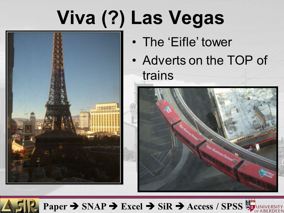 Paper  SNAP  Excel  SiR  Access / SPSS Viva ( ) Las Vegas The 'Eifle' tower Adverts on the TOP of trains