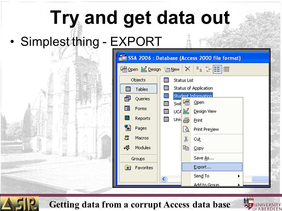 Getting data from a corrupt Access data base Try and get data out Simplest thing - EXPORT