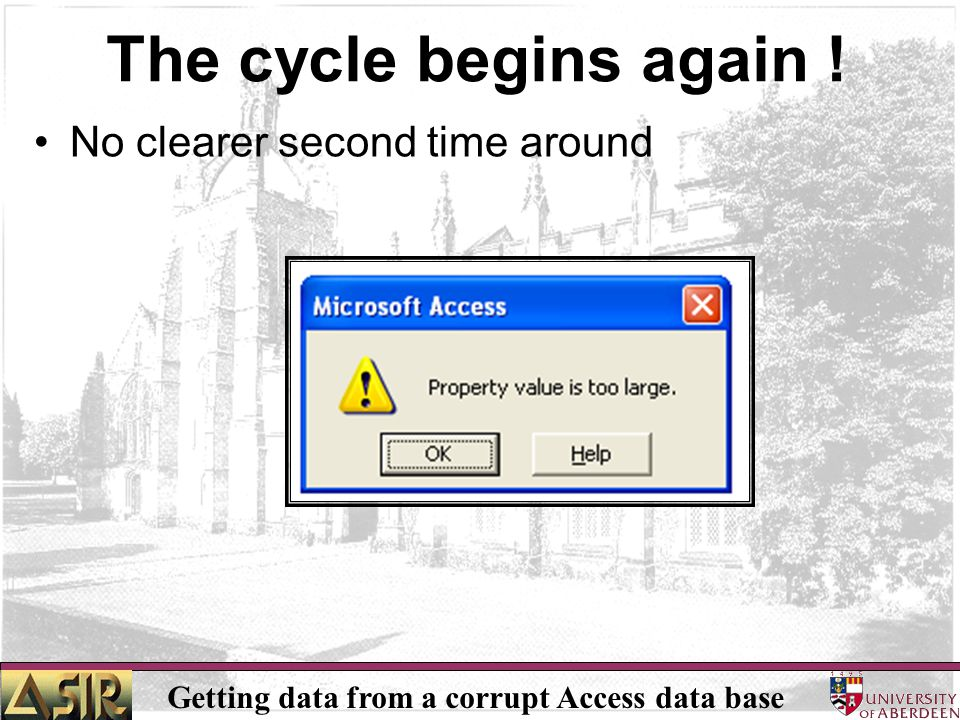 Getting data from a corrupt Access data base The cycle begins again ! No clearer second time around