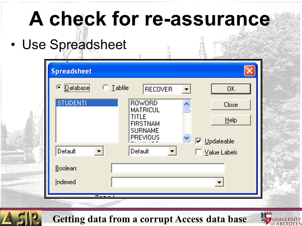 Getting data from a corrupt Access data base A check for re-assurance Use Spreadsheet