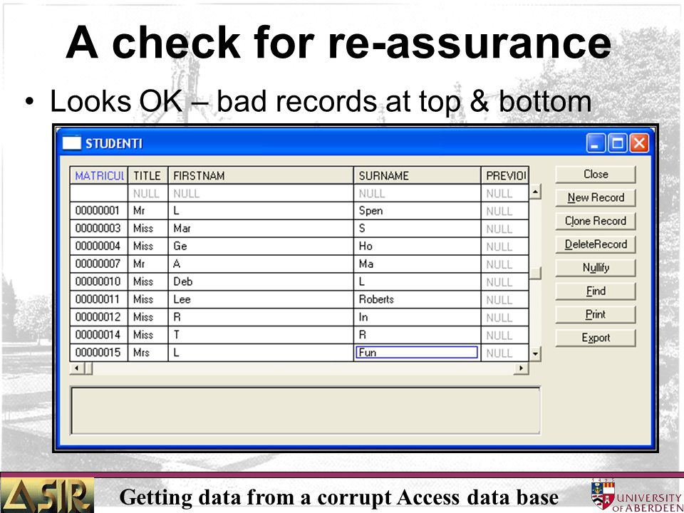 Getting data from a corrupt Access data base A check for re-assurance Looks OK – bad records at top & bottom