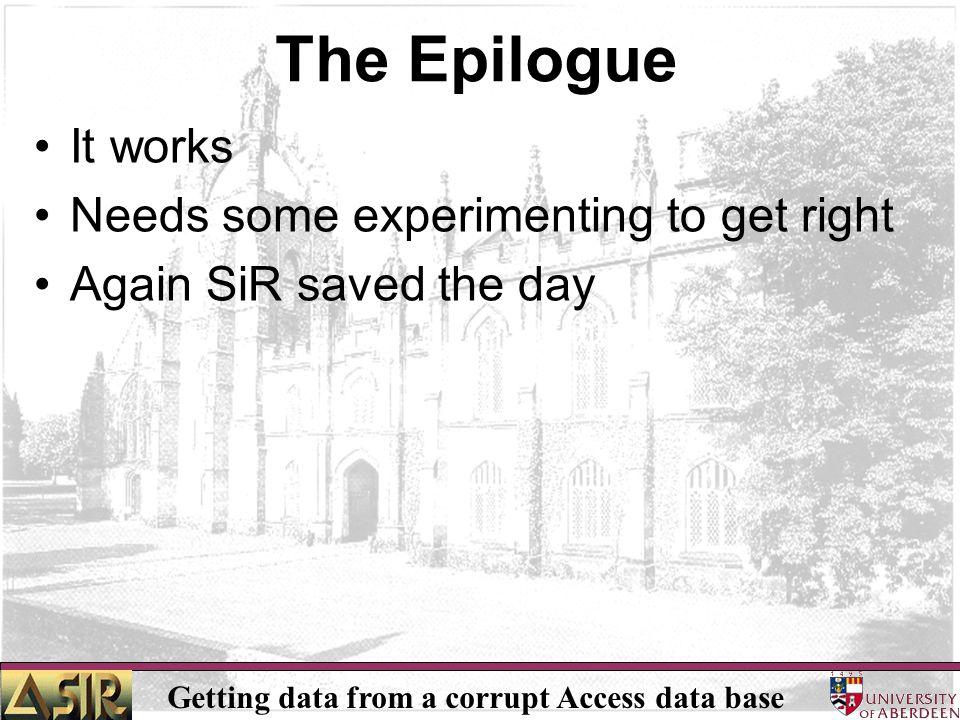 Getting data from a corrupt Access data base The Epilogue It works Needs some experimenting to get right Again SiR saved the day