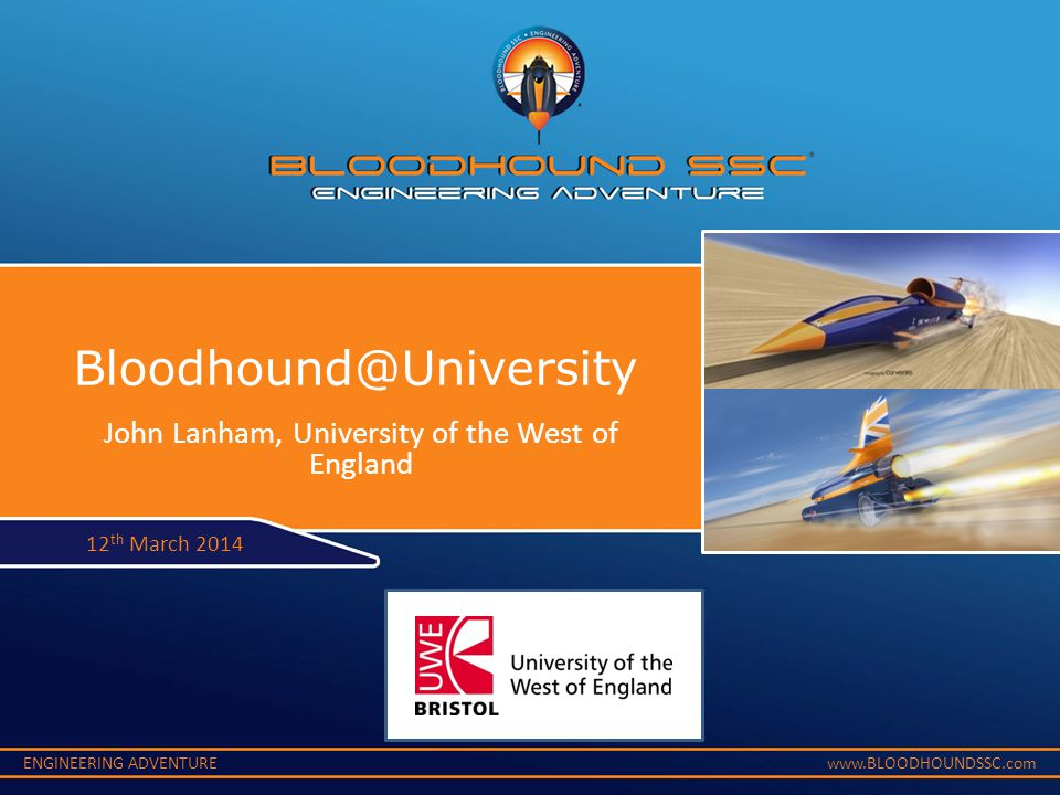ENGINEERING ADVENTUREwww.BLOODHOUNDSSC.com Knowledge acceleration is vital Time/adoption Knowledge density /maturity Product Adoption  High value platforms e.g aero-structures Innovative idea Invention Typical technology adoption  Long incubation  Slow to adopt  High cost Typical technology adoption  Long incubation  Slow to adopt  High cost