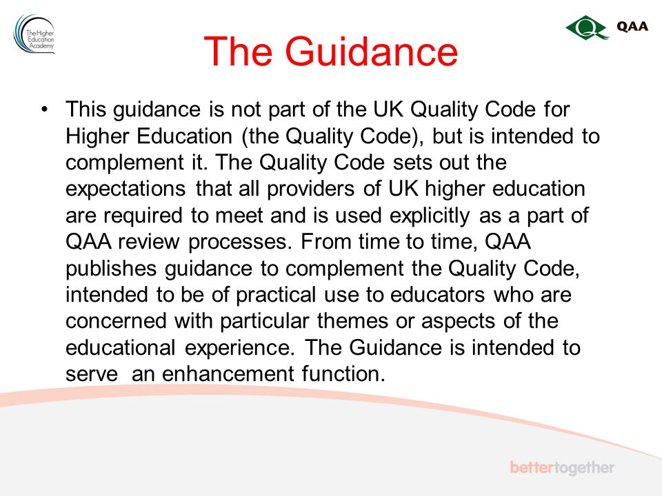The Guidance There are two main strands to this guidance: The identification of graduate outcomes - what students will be able to know, do and understand after a period of learning covered by this guidance.