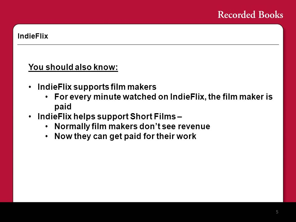 IndieFlix 5 You should also know: IndieFlix supports film makers For every minute watched on IndieFlix, the film maker is paid IndieFlix helps support