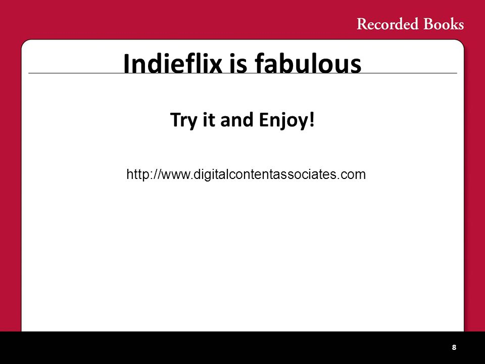 Indieflix is fabulous Try it and Enjoy! 8 http://www.digitalcontentassociates.com